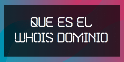 Que es el Whois Dominio Internet